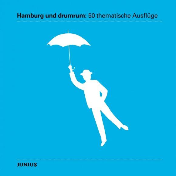 Hamburg und drumrum: 50 thematische Ausflüge