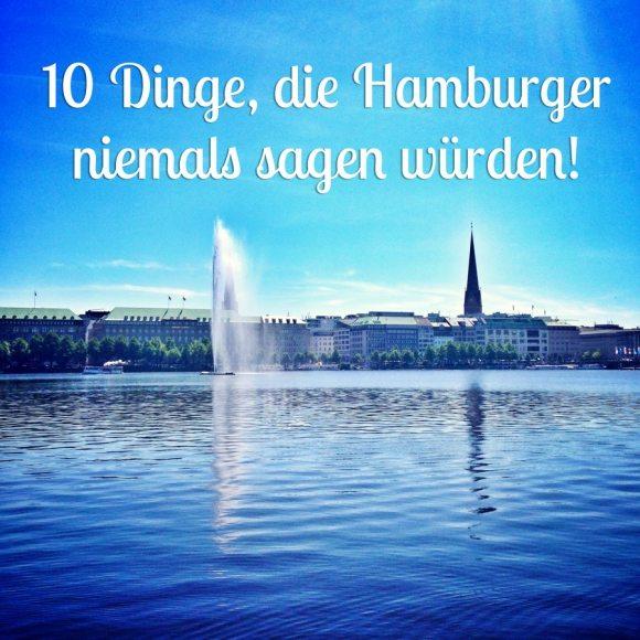 10 Dinge, die Hamburger NIEMALS sagen würden!