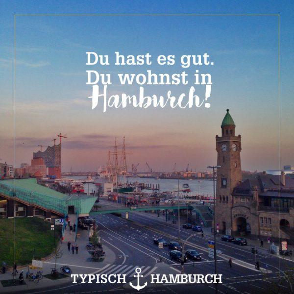 """""""Du hast es gut. du Wohnst in Hamburch"""" - Sprüche"""