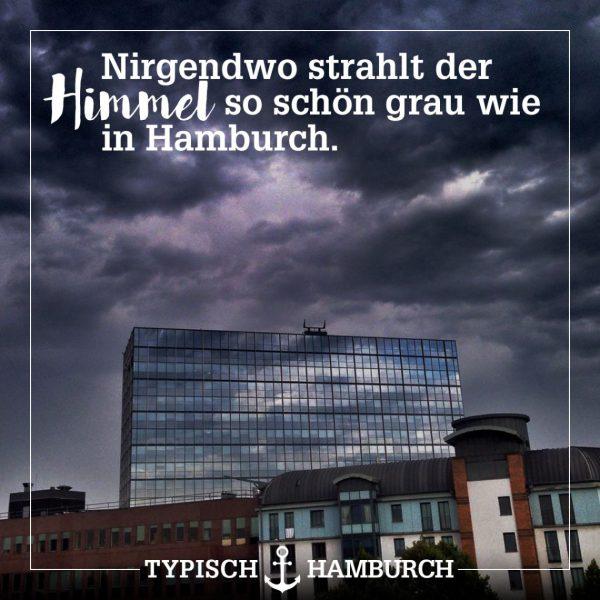 """""""Nirgendwo strahlt der Himmel so schön grau wie in Hamburch."""" -Sprüche"""
